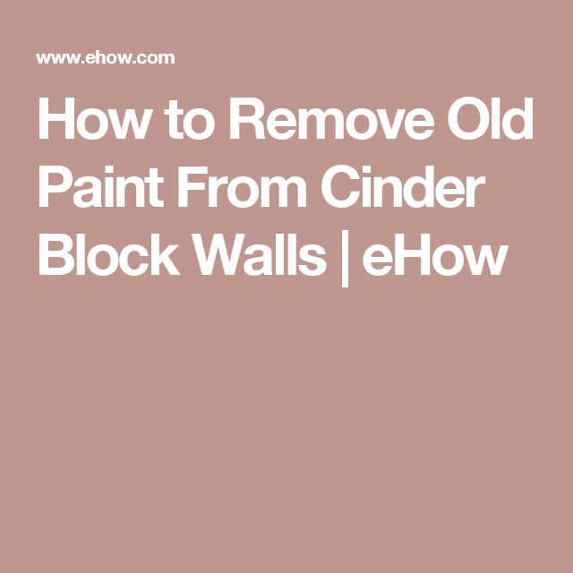 How to Remove Old Paint From Cinder Block Walls | eHow