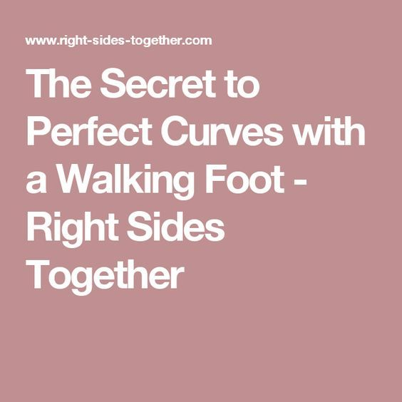 The Secret to Perfect Curves with a Walking Foot - Right Sides Together