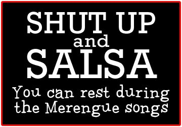 Shut up and Salsa; you can rest during the merengue songs