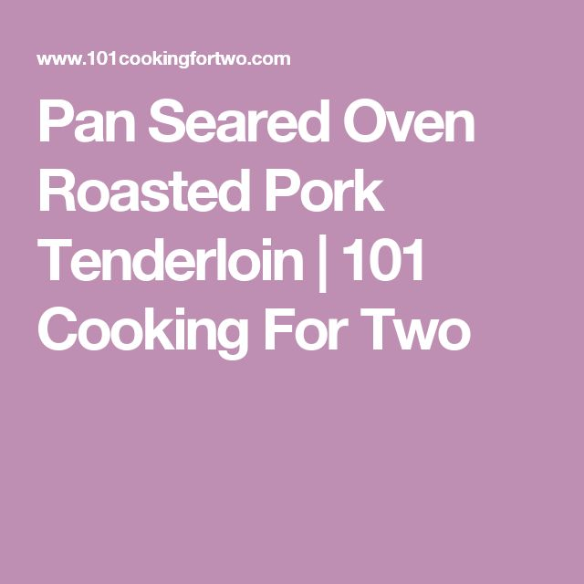 Pan Seared Oven Roasted Pork Tenderloin | 101 Cooking For Two