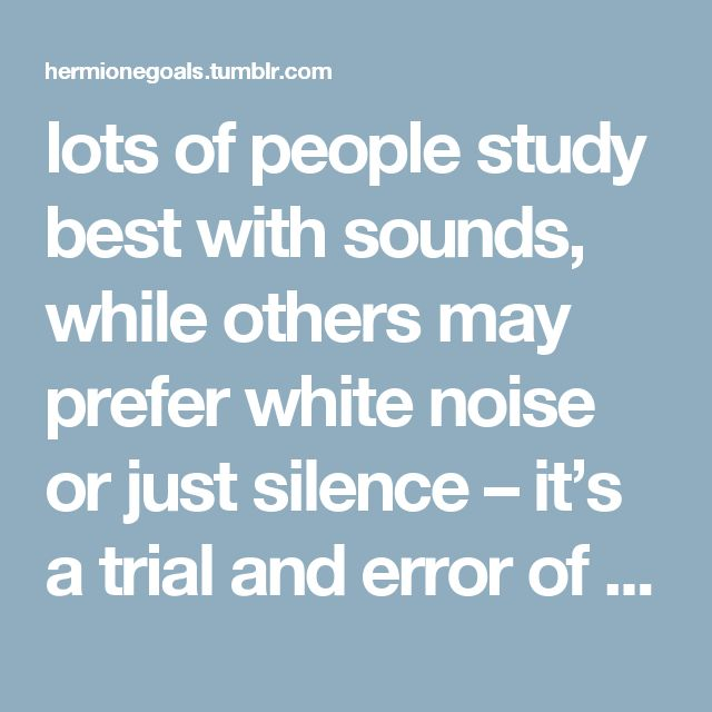 lots of people study best with sounds, while others may prefer white noise or just silence – it's a trial and error of seeing what works best for you! this is an ultimate guide to study playlists and songs.