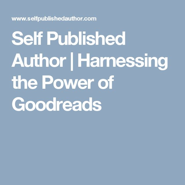 Self Published Author | Harnessing the Power of Goodreads