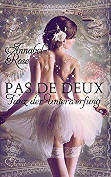 Pas de deux: Tanz der Unterwerfung – Annabel Rose