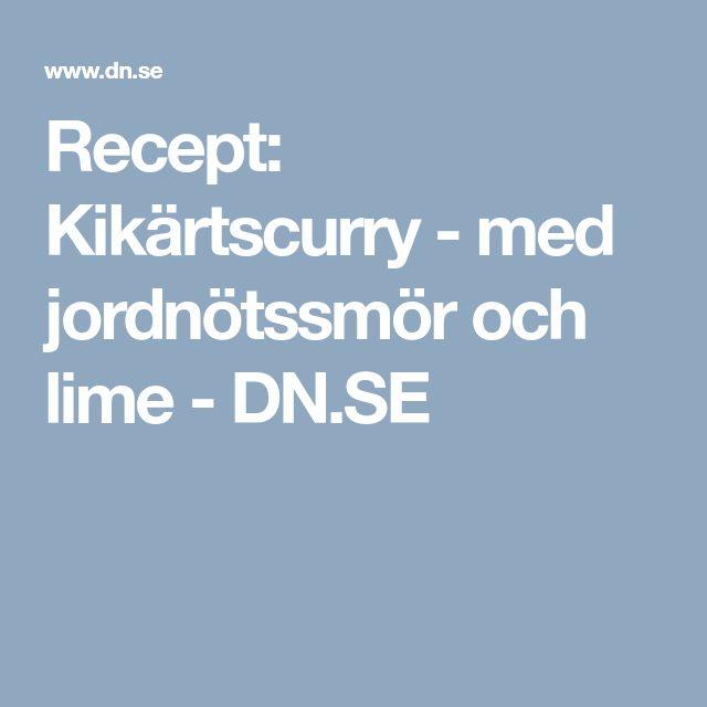 Recept: Kikärtscurry - med jordnötssmör och lime - DN.SE