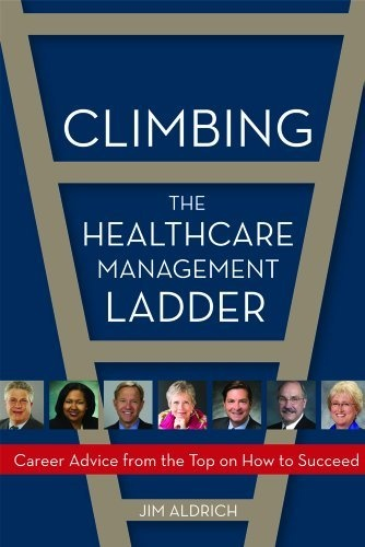 Climbing the Healthcare Management Ladder: Career Advice from the Top on What it Takes to Succeed by Jim Aldrich, http://www.amazon.com/dp/1932529977/ref=cm_sw_r_pi_dp_o.Osrb1E5FZ3J