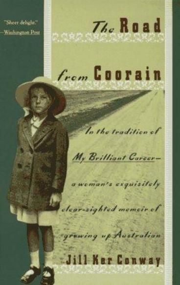 The Road from Coorain by Jill Ker Conway. At age 11, Conway left the arduous life on her family's sheep farm in the Australian outback for school in war-time Sydney, burdened by an emotionally dependent, recently widowed mother. A lively curiosity and penetrating intellect illuminate this unusually objective account of the author's progress from a solitary childhood to public achievement as president of Smith College and now professor at MIT.