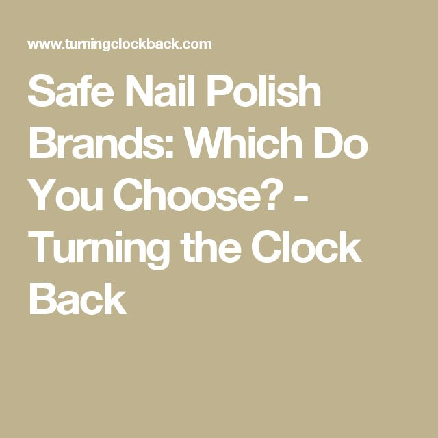Safe Nail Polish Brands: Which Do You Choose? - Turning the Clock Back