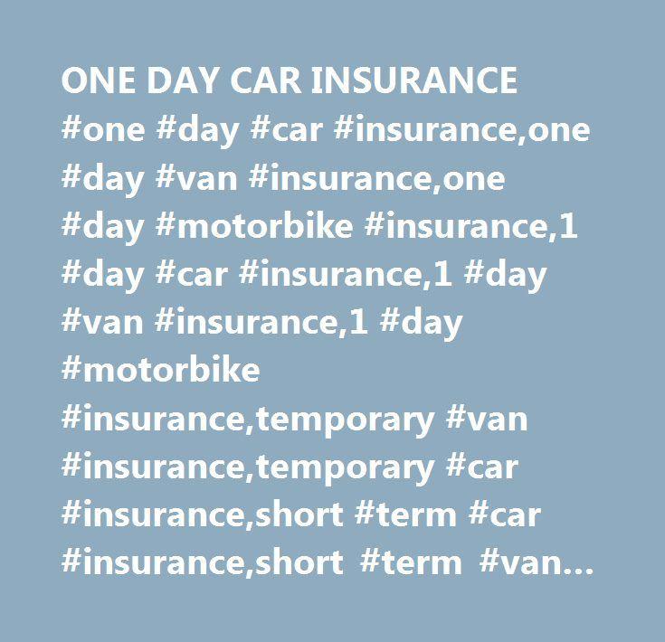 ONE DAY CAR INSURANCE #one #day #car #insurance,one #day #van #insurance,one #day #motorbike #insurance,1 #day #car #insurance,1 #day #van #insurance,1 #day #motorbike #insurance,temporary #van #insurance,temporary #car #insurance,short #term #car #insurance,short #term #van #insurance,cheap #one #day #car #insurance…