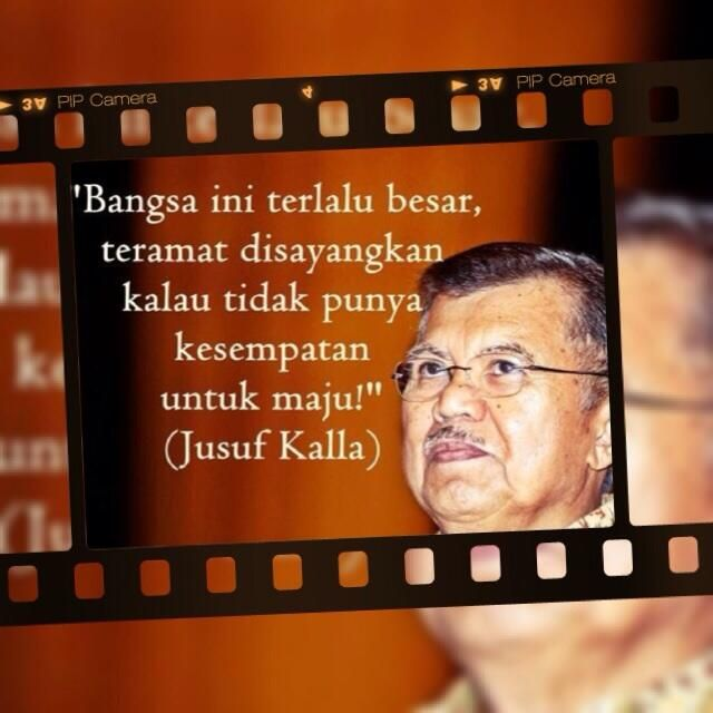 """Bangsa Kita terlalu besar, teramat disayangkan kalau tidak punya kesempatan utnuk maju..!!"" - Jusuf Kalla -  #Quotes"