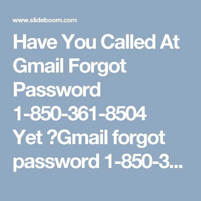 Have You Called At Gmail Forgot Password 1-850-361-8504 Yet?Gmail forgot password 1-850-361-8504 has now been typical, especially in new customers. As, at first people consistently forget the password. For this Gmail has offered proper heading to recover password. One can go to Google recovery page; in like manner decision is open on Gmail point of arrival. On account of feeling any more extended inconvenience, by then approach our number for ensured specific offer help. For more visit us…