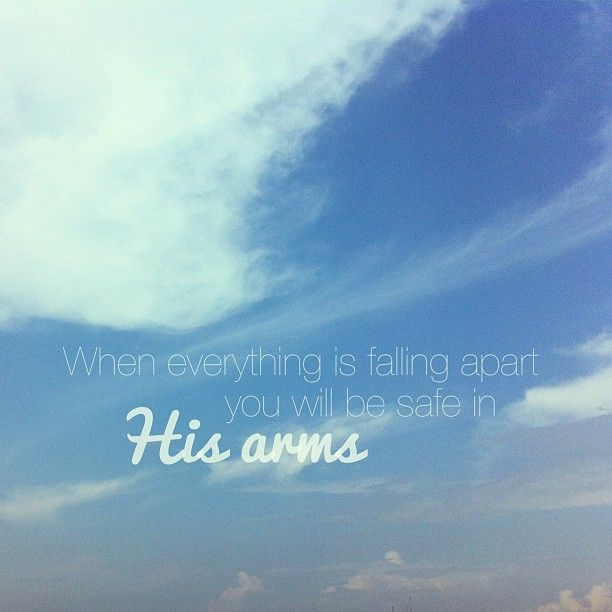 When everything is falling apart you will be safe in His arms || lyrics by Phil Wickham, image by runandfly on tumblr
