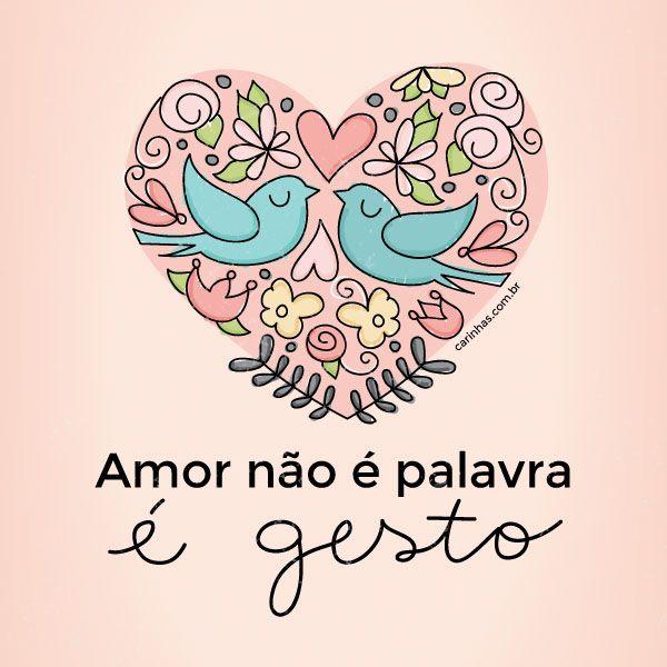 """""""Amor não é palavra, é gesto"""" - www.carinhas.com.br"""