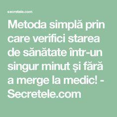 Metoda simplă prin care verifici starea de sănătate într-un singur minut și fără a merge la medic! - Secretele.com