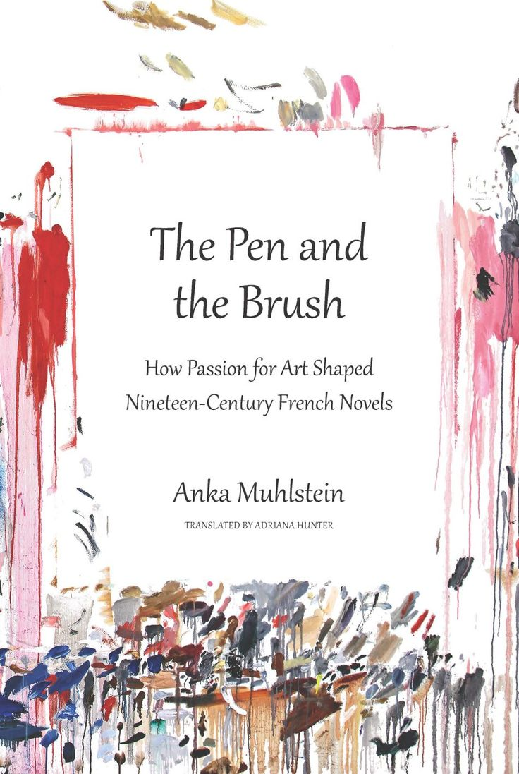 A book in translation - The Pen and the Brush by Anka Muhlstein (translated from the French) - Publication Date: January 31, 2017
