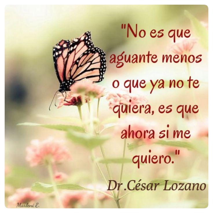 """""""No es que aguante menos o que ya no te quiera, es que ahora si me quiero."""" Dr.César Lozano #MarleniEscobar"""