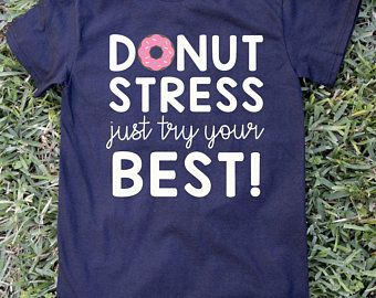 da215e768 Donut Stress Just Try Your Best Teacher School STAAR Testing T-Shirt ...