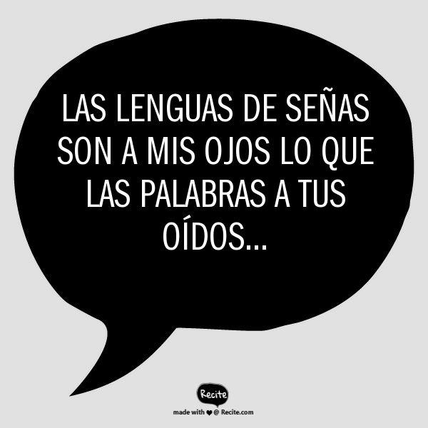 Las lenguas de señas son a mis ojos lo que las palabras a tus oídos... - Quote From Recite.com #RECITE #QUOTE
