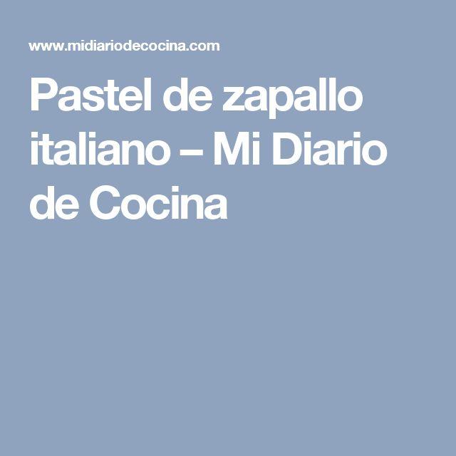 Pastel de zapallo italiano – Mi Diario de Cocina
