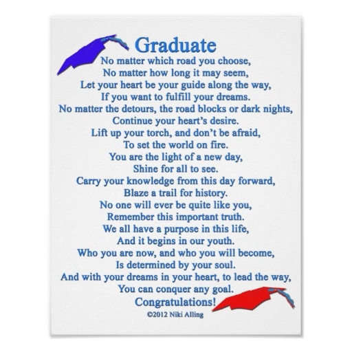 Graduate Poem Posters and gifts - please click through to purchase your poster or gift with this poem at Zazzle, Thank you. (comes on many gifts) Graduate poem copyrighted by Niki Alling.