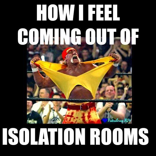 How I feel coming out of isolation rooms. Nurse humor. Nursing funny. Nurses meme. Hulk Hogan meme. Nurse problems. Fabulous RN.