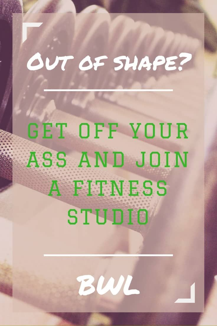 Out of Shape  Join a Fitness Studio Joining a fitness studio is the step I needed to get back in shape.