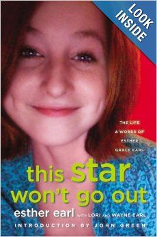 This Star Won't Go Out: The Life and Words of Esther Grace Earl: Esther Earl, Lori Earl, Wayne Earl, John Green: 9780525426363: Amazon.com: ...