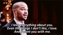 """I love everyting about you. Even the things I don't like, I love. And I want you with me."" Grey's Anatomy"
