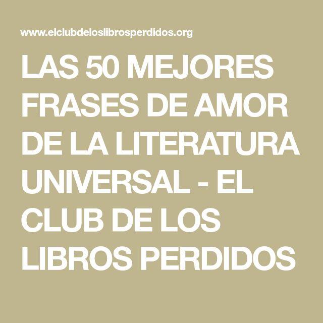 LAS 50 MEJORES FRASES DE AMOR DE LA LITERATURA UNIVERSAL - EL CLUB DE LOS LIBROS PERDIDOS