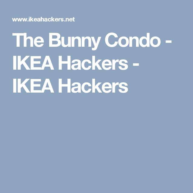 The Bunny Condo - IKEA Hackers - IKEA Hackers