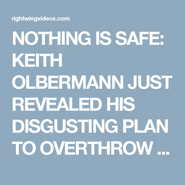 NOTHING IS SAFE: KEITH OLBERMANN JUST REVEALED HIS DISGUSTING PLAN TO OVERTHROW TRUMP FAMILY | Right Wing Videos