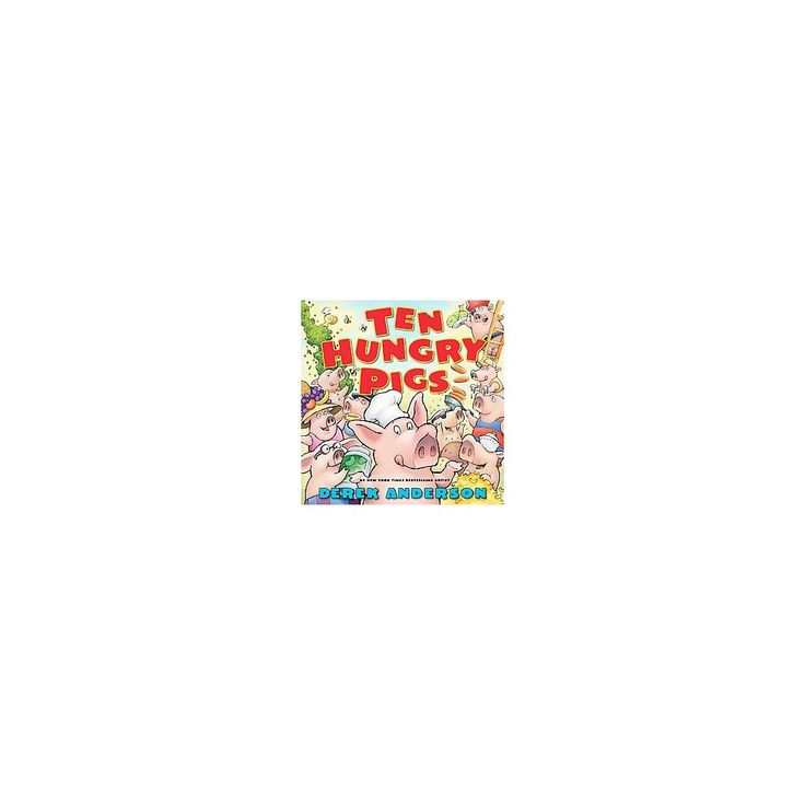 Ten Hungry Pigs (School And Library) (Derek Anderson)