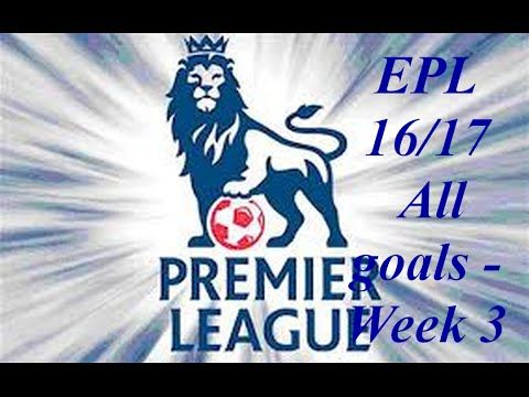 EPL 16/17 All goals - Week 3 Goal HD  Arenal Liverpool Man Utd Man City ...