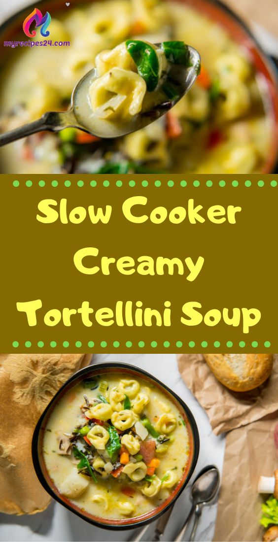 Slow Cooker Creamy Tortellini Soup – My Recipes 24