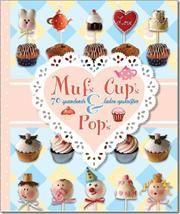 """""""Mufs, Cups og Pops"""" af Kristina Eskildsen & Evy Mathiesen, KageKompagniet"""