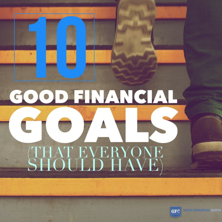 The Top 10 Good Financial Goals That Everyone Should Have