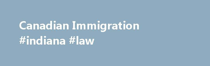 Canadian Immigration #indiana #law http://law.remmont.com/canadian-immigration-indiana-law/  #canadian immigration laws # Six times in the last decade, Canada has been ranked number one by the United Nations Human Development Index as the best country in the world in which to live. For over two hundred years Canada […]