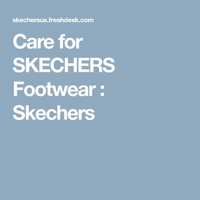 Care for SKECHERS Footwear : Skechers