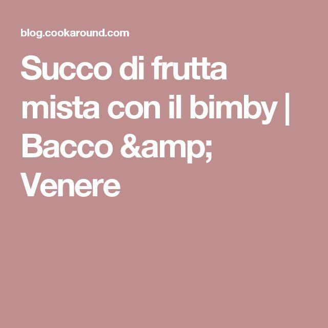 Succo di frutta mista con il bimby | Bacco & Venere