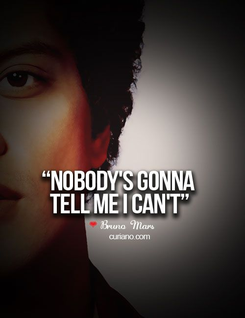 """Nobody's gonna tell me I can't."""