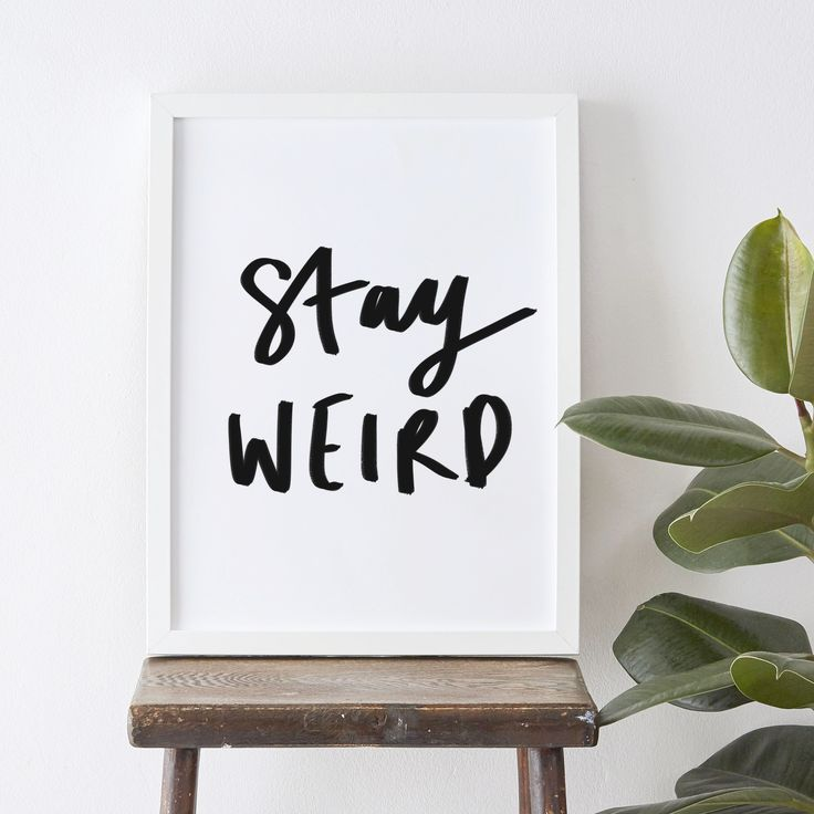 Be weird and stay weird!