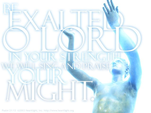 Inspirational illustration of Psalm 21:13 -- Be exalted, O LORD, in your strength; we will sing and praise your might.