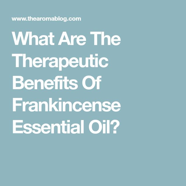 What Are The Therapeutic Benefits Of Frankincense Essential Oil?