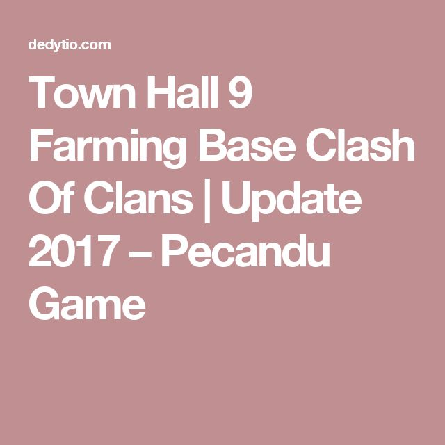 Town Hall 9 Farming Base Clash Of Clans | Update 2017 – Pecandu Game