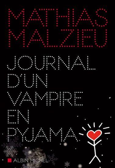 Journal d'un vampire en pyjama, de Mathias Malzieu (Albin Michel) « Le plus petit baiser jamais donné », « La mécanique du cœur », vous vous rappelez ces drôles de titres ? Et maintenant « Journal d'un vampire en pyjama » !... Les deux premiers titres cités m'avaient enchanté