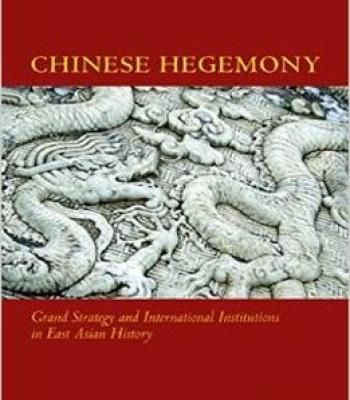 Chinese Hegemony: Grand Strategy And International Institutions In East Asian History PDF