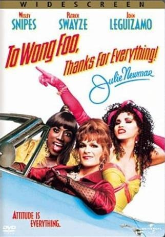 To Wong Foo- Had a hard time looking at these guys the same way after this movie...lol