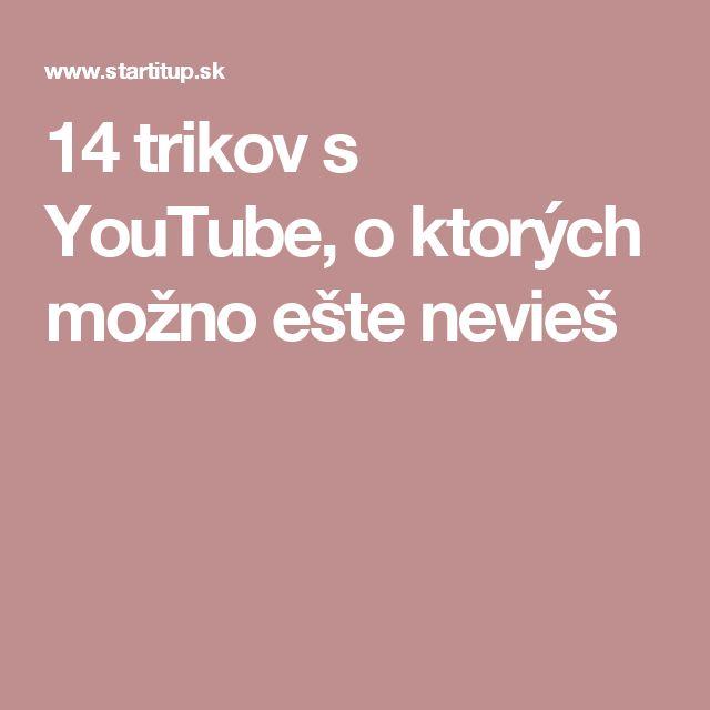 14 trikov s YouTube, o ktorých možno ešte nevieš