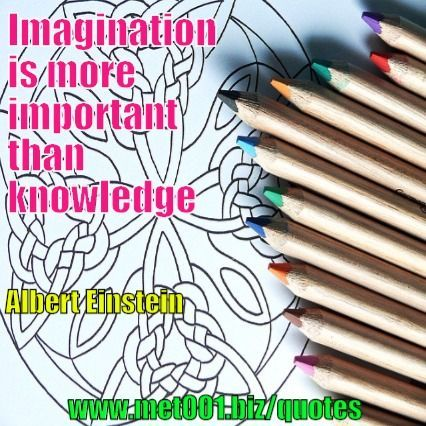 Imagination is more important than knowledge Albert Einstein