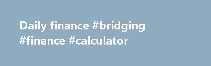 Daily finance #bridging #finance #calculator http://cash.remmont.com/daily-finance-bridging-finance-calculator/  #daily finance # AOL Quotes At AOL Finance, you have instant access to free stock quotes of your favorite companies, mutual funds, indexes, bonds, ETFs and other financial assets. To get a stock quote, enter a ticket symbol into the... Read more
