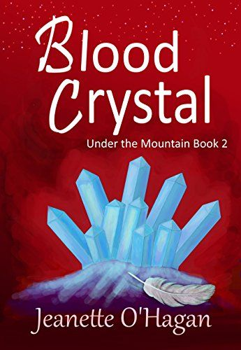Blood Crystal: a novella (Under the Mountain Book 2) by [O'Hagan, Jeanette]